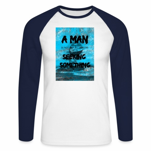 A man is not old as long as he is seeking somethin - T-shirt baseball manches longues Homme