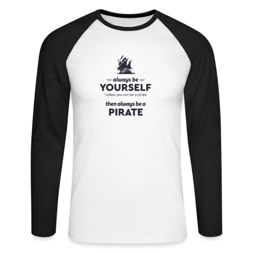 Be a pirate (dark version) - Men's Long Sleeve Baseball T-Shirt