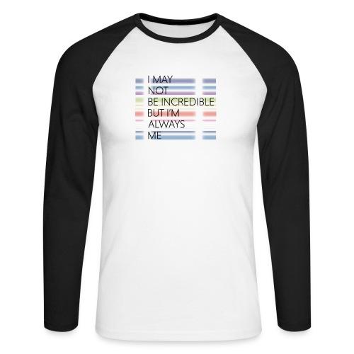 I may not be incredible - Langærmet herre-baseballshirt