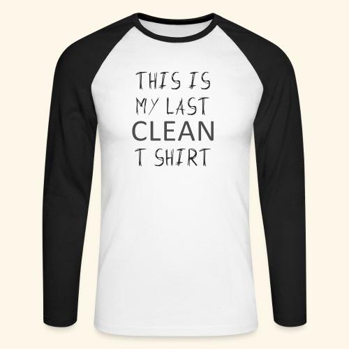 This is my last clean t-shirt - Men's Long Sleeve Baseball T-Shirt