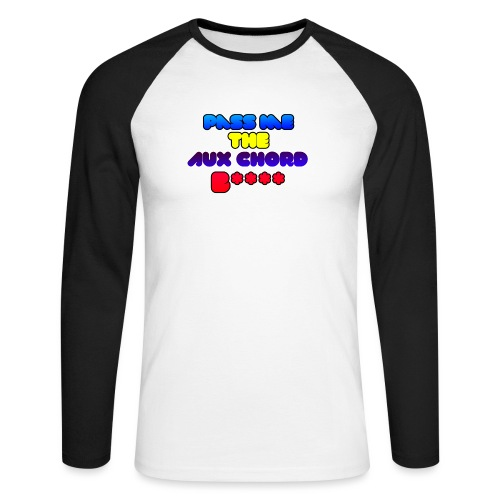 Pass me the AUX chord B**** - Men's Long Sleeve Baseball T-Shirt