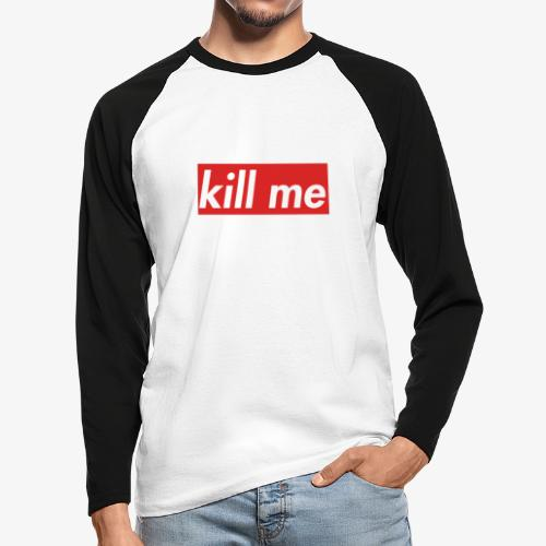 kill me - Men's Long Sleeve Baseball T-Shirt