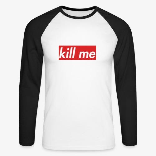kill me - Men's Long Sleeve Baseball T-Shirt