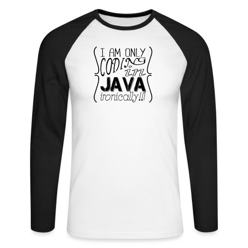 I am only coding in Java ironically!!1 - Men's Long Sleeve Baseball T-Shirt