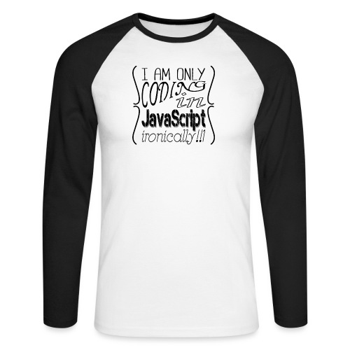 I am only coding in JavaScript ironically!!1 - Men's Long Sleeve Baseball T-Shirt