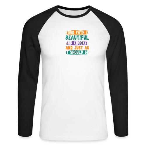 YOUR PATH IS BEAUTIFUL AND CROOKED Zen Quote - Männer Baseballshirt langarm