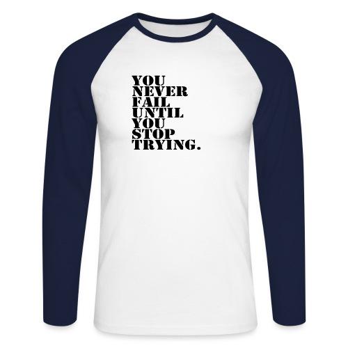 You never fail until you stop trying shirt - Miesten pitkähihainen baseballpaita