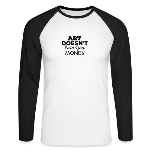Art Doesnt Earn You Money - Mannen baseballshirt lange mouw