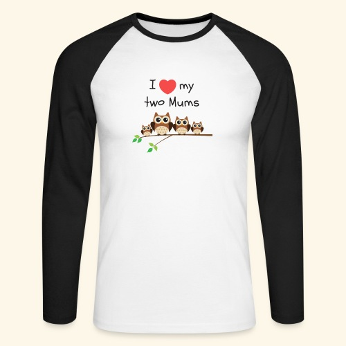 I love my two mums - T-shirt baseball manches longues Homme