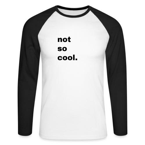 not so cool. Geschenk Simple Idee - Männer Baseballshirt langarm