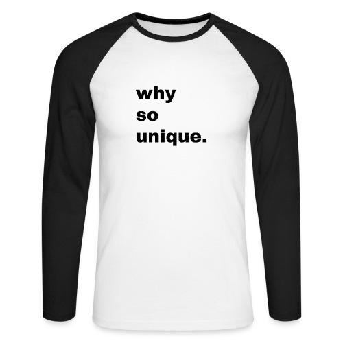 why so unique. Geschenk Idee Simple - Männer Baseballshirt langarm