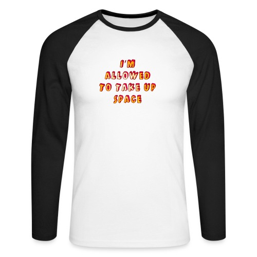I m allowed to take up space - Men's Long Sleeve Baseball T-Shirt