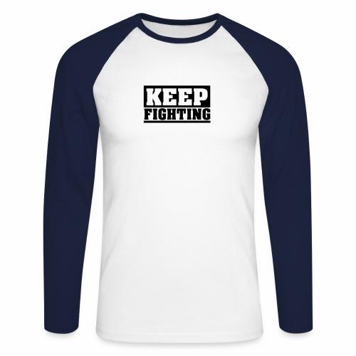 KEEP FIGHTING, Spruch, Kämpf weiter, gib nicht auf - Männer Baseballshirt langarm