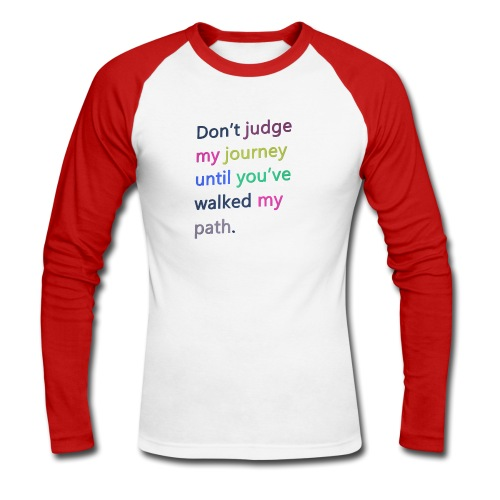 Dont judge my journey until you've walked my path - Men's Long Sleeve Baseball T-Shirt