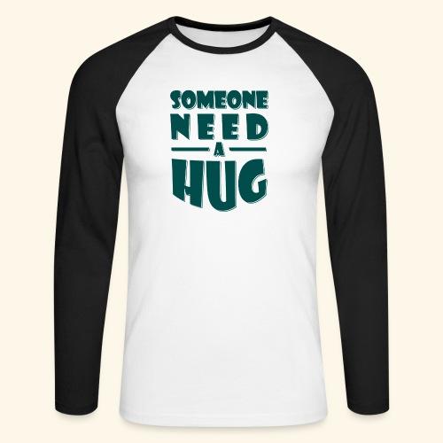 Someone need a hug - Men's Long Sleeve Baseball T-Shirt
