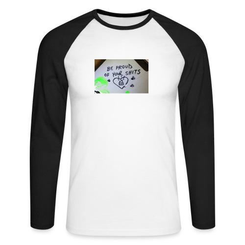 Be proud of your shits! - Männer Baseballshirt langarm