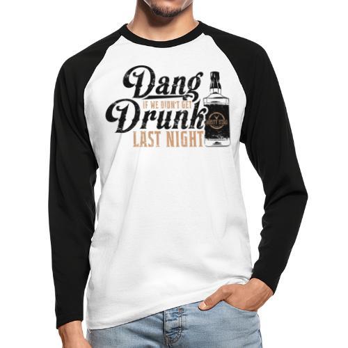 Dang Drunk - Men's Long Sleeve Baseball T-Shirt