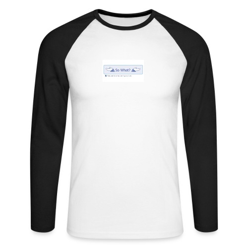 So What? - Men's Long Sleeve Baseball T-Shirt