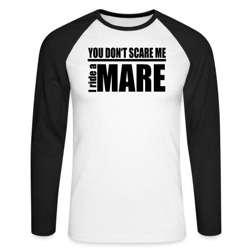 You don't scare me! I ride a mare - Männer Baseballshirt langarm