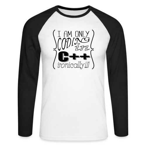 I am only coding in C++ ironically!!1 - Men's Long Sleeve Baseball T-Shirt