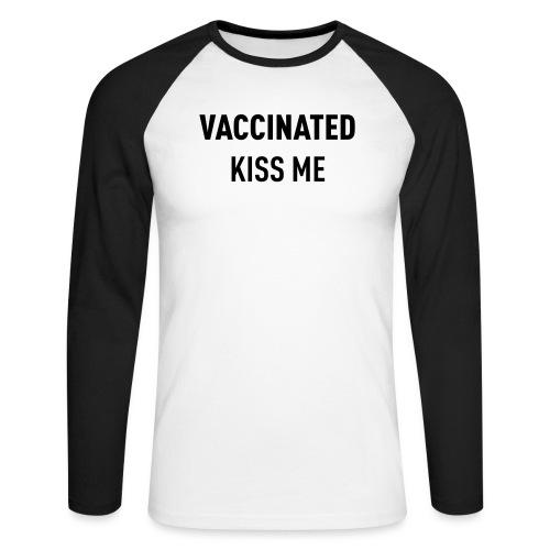 Vaccinated Kiss me - Men's Long Sleeve Baseball T-Shirt