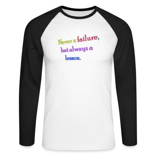 Never a failure but always a lesson - Men's Long Sleeve Baseball T-Shirt