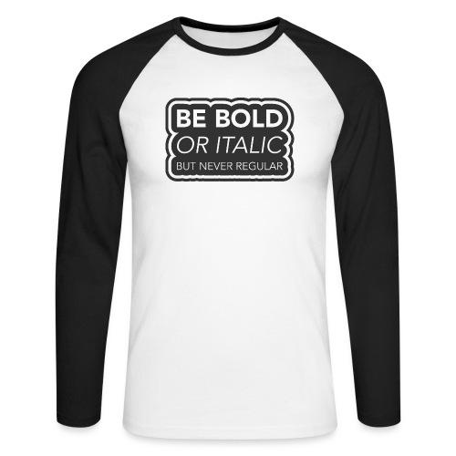 Be bold, or italic but never regular - Mannen baseballshirt lange mouw
