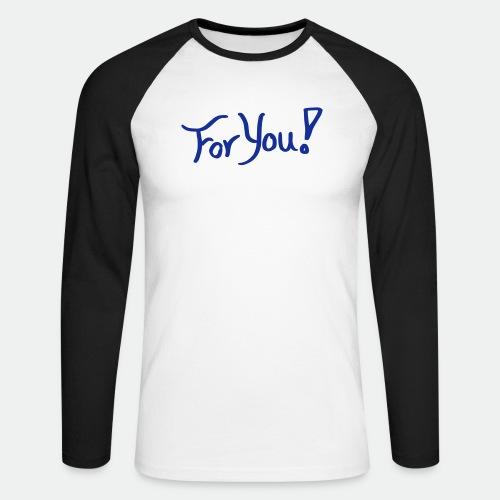 for you! - Men's Long Sleeve Baseball T-Shirt