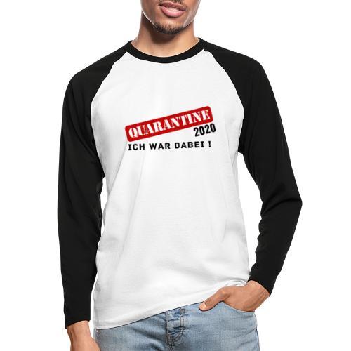 Quarantine 2020 - Ich war dabei! - Männer Baseballshirt langarm