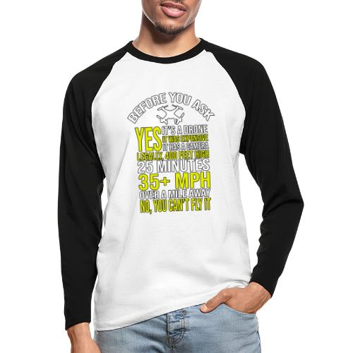 Before you ask ... Typical drone questions answered - Men's Long Sleeve Baseball T-Shirt