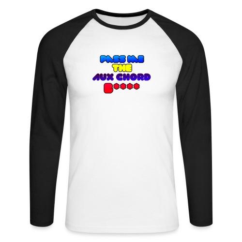 Pass me the AUX chord B**** - Men's Long Sleeve Baseball T-Shirt