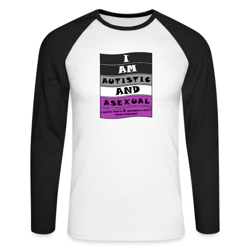 Autistic and Asexual | Funny Quote - Men's Long Sleeve Baseball T-Shirt