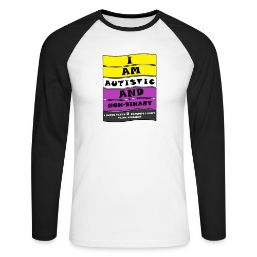 Autistic and Non-binary | Funny Quote - Men's Long Sleeve Baseball T-Shirt