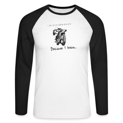 Because I know - Men's Long Sleeve Baseball T-Shirt