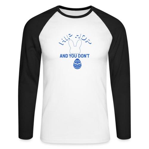 Hip Hop and You Don t Stop - Ostern - Männer Baseballshirt langarm