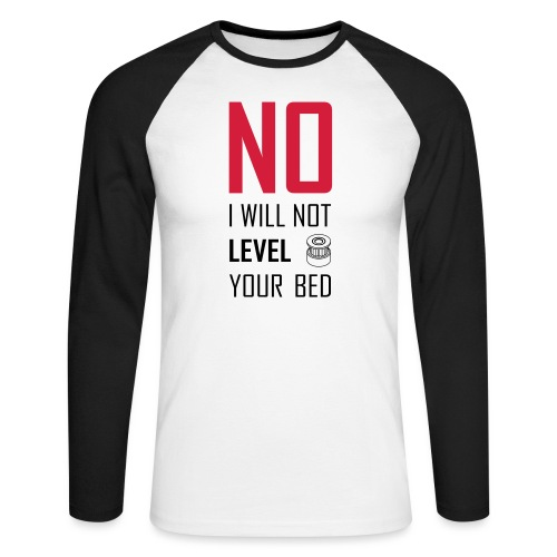 No I will not level your bed (vertical) - Men's Long Sleeve Baseball T-Shirt
