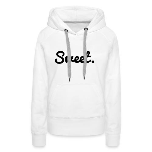 Sweet. - Schriftzug - Frauen Premium Hoodie
