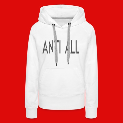 Anti all for the person who against all stupidity - Sweat-shirt à capuche Premium pour femmes