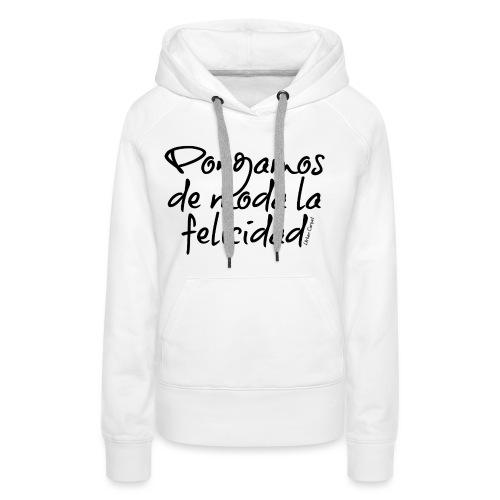 Pongamos de moda la felicidad design - Sudadera con capucha premium para mujer