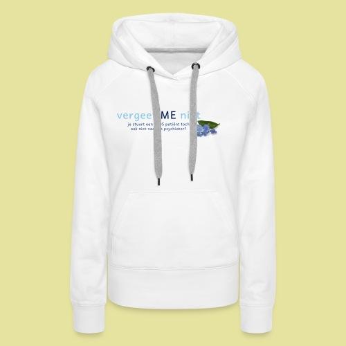 Vergeet ME Niet Slogan 2 - Vrouwen Premium hoodie