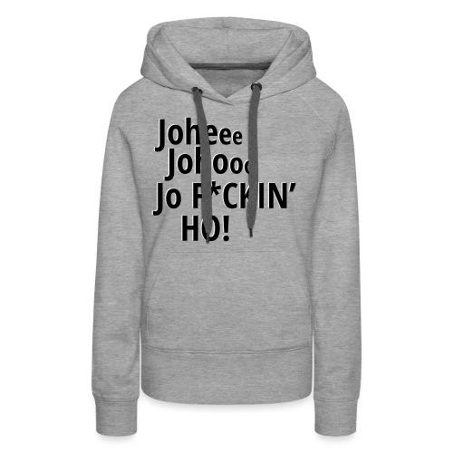 Premium T-Shirt Johee Johoo JoF*CKIN HO! - Vrouwen Premium hoodie