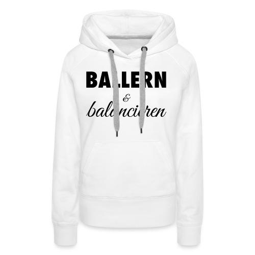 Ballern und balancieren! - Frauen Premium Hoodie