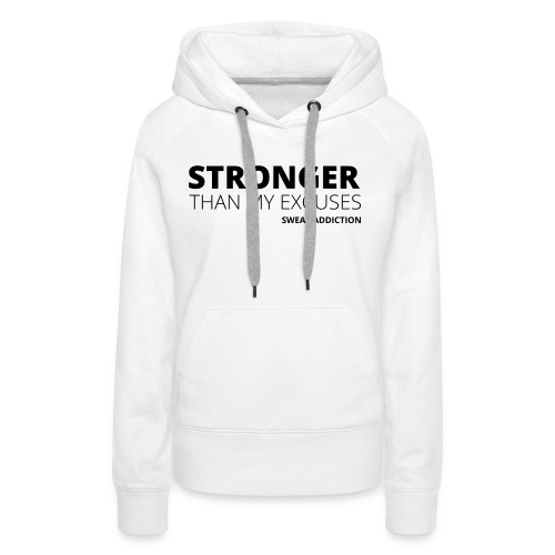 Stronger Than My Excuses - Naisten premium-huppari