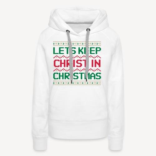 LETS KEEP CHRIST IN CHRISTMAS - Women's Premium Hoodie