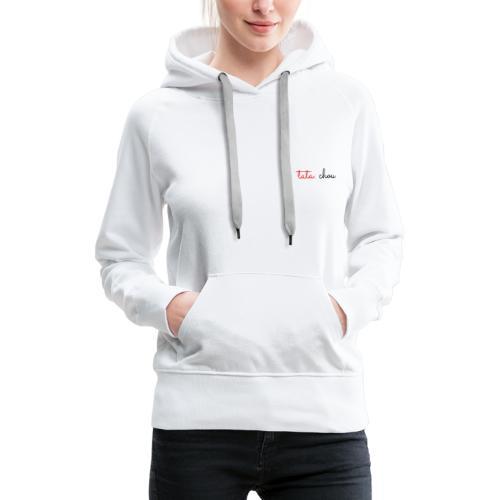 tata chou - Sweat-shirt à capuche Premium pour femmes