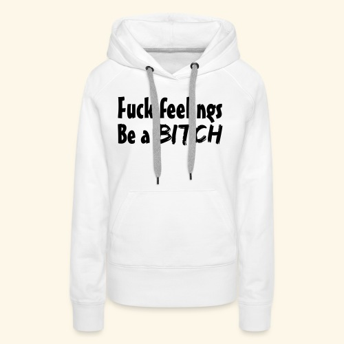 Fuck Feelings - Women's Premium Hoodie