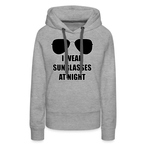 I Wear Sunglasses At Night - Frauen Premium Hoodie