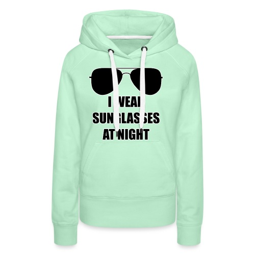 I Wear Sunglasses At Night - Frauen Premium Hoodie