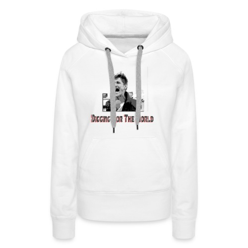 Digging for the world! - Women's Premium Hoodie