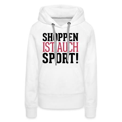 Shoppen ist auch Sport! - Frauen Premium Hoodie